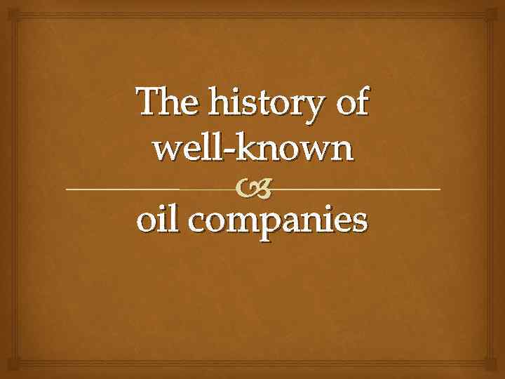 The history of well-known oil companies