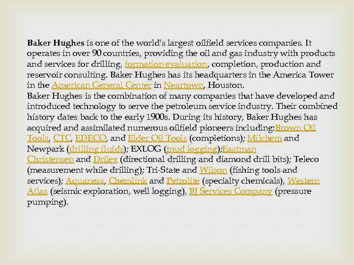 Baker Hughes is one of the world's largest oilfield services companies. It operates in
