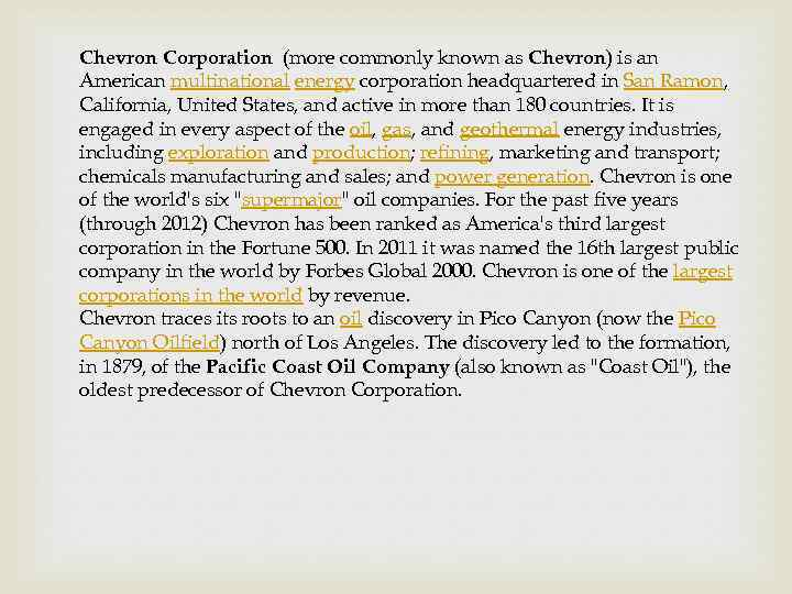 Chevron Corporation (more commonly known as Chevron) is an American multinational energy corporation headquartered