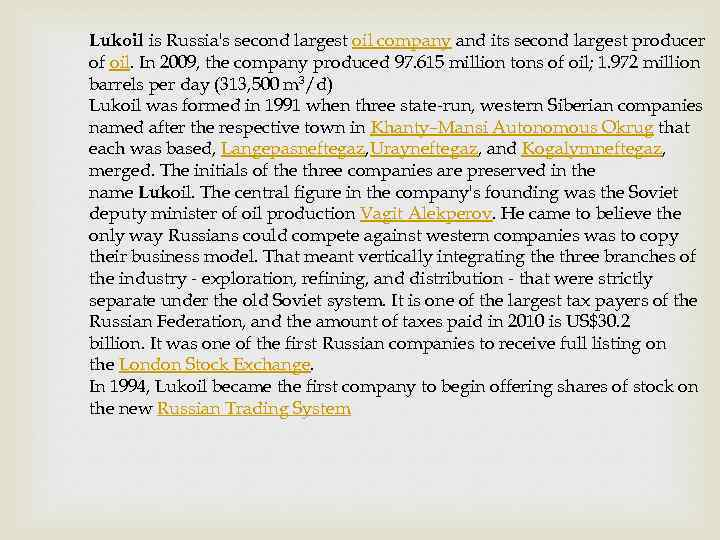 Lukoil is Russia's second largest oil company and its second largest producer of oil.
