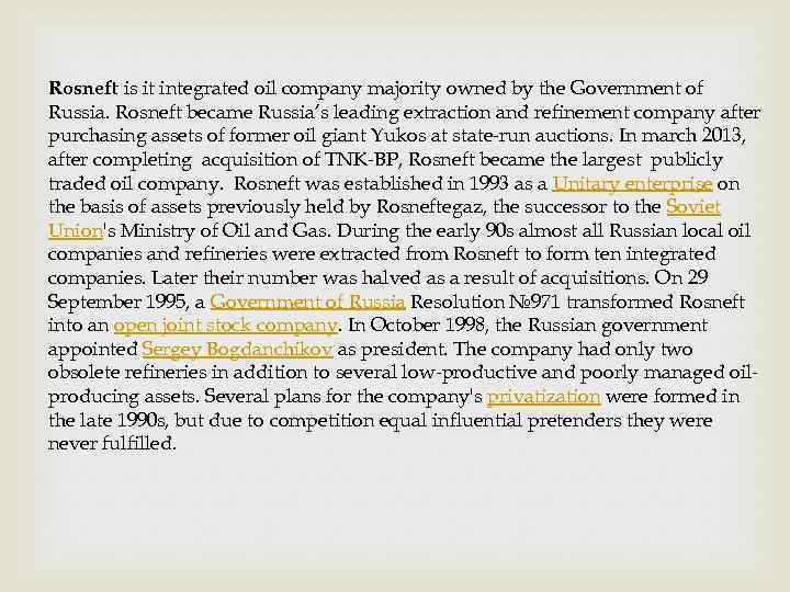 Rosneft is it integrated oil company majority owned by the Government of Russia. Rosneft