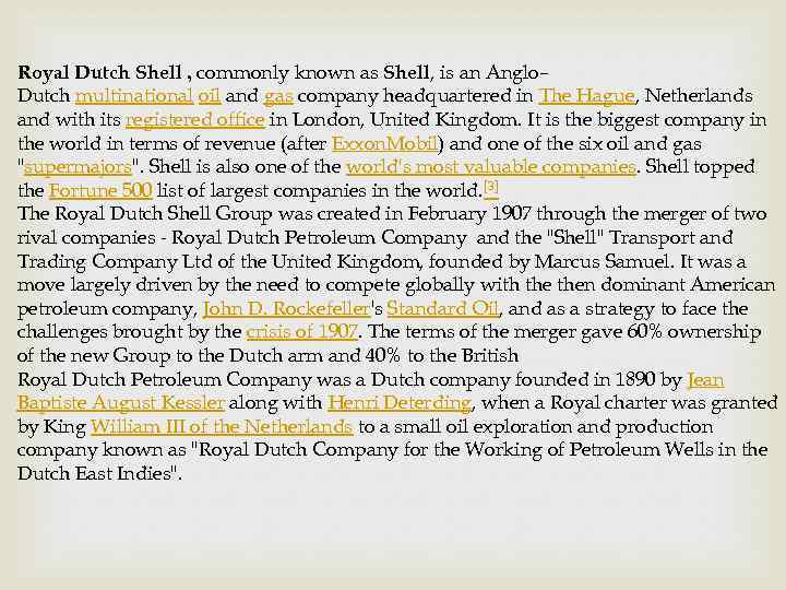 Royal Dutch Shell , commonly known as Shell, is an Anglo– Dutch multinational oil