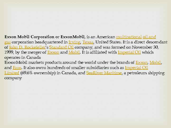 Exxon Mobil Corporation or Exxon. Mobil, is an American multinational oil and gas corporation