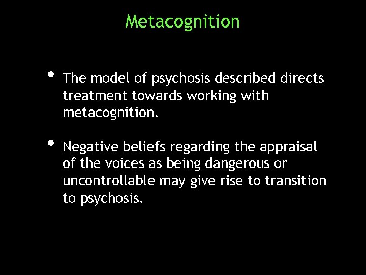 Metacognition • The model of psychosis described directs treatment towards working with metacognition. •