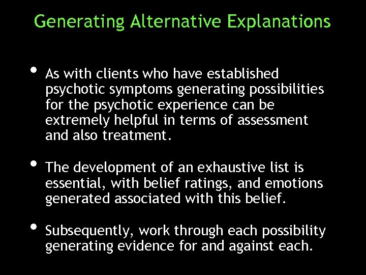 Generating Alternative Explanations • As with clients who have established psychotic symptoms generating possibilities