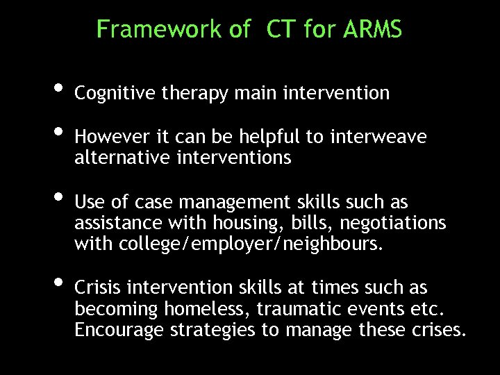 Framework of CT for ARMS • Cognitive therapy main intervention • However it can