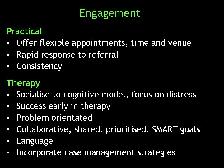Engagement Practical • Offer flexible appointments, time and venue • Rapid response to referral