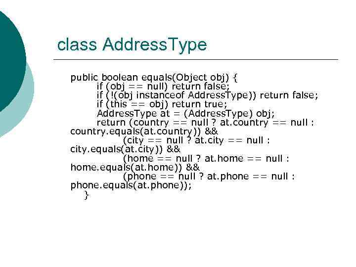 class Address. Type public boolean equals(Object obj) { if (obj == null) return false;