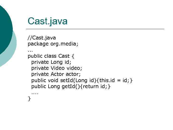 Cast. java //Cast. java package org. media; . . . public class Cast {
