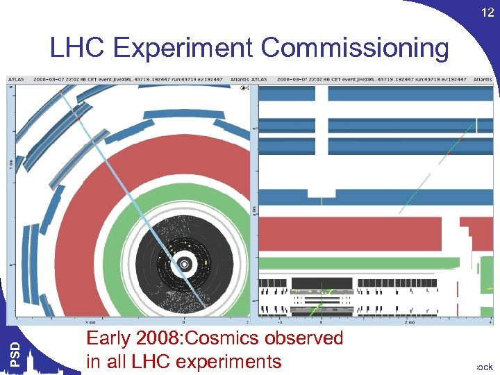 12 PSD LHC Experiment Commissioning Early 2008: Cosmics observed in all LHC experiments Themis