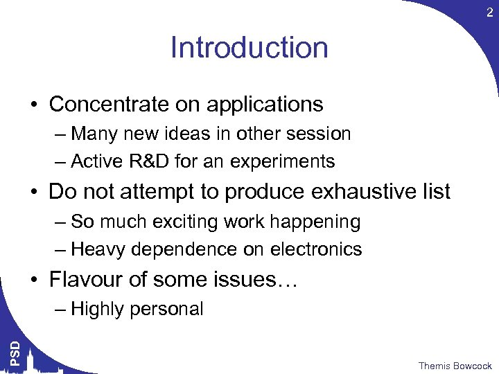 2 Introduction • Concentrate on applications – Many new ideas in other session –
