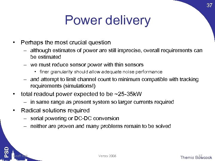 37 Power delivery • Perhaps the most crucial question – although estimates of power