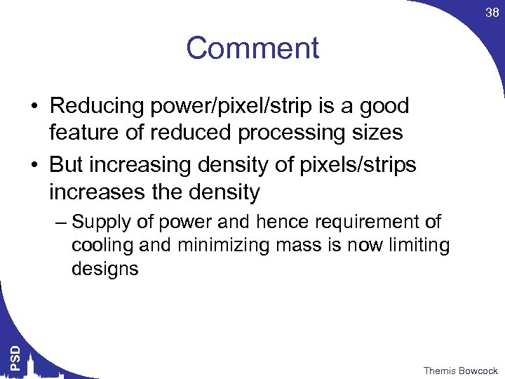 38 Comment • Reducing power/pixel/strip is a good feature of reduced processing sizes •
