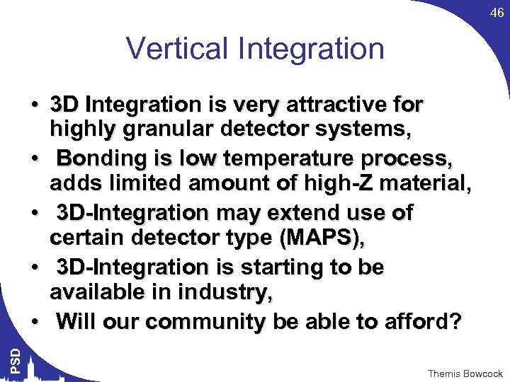 46 Vertical Integration PSD • 3 D Integration is very attractive for highly granular