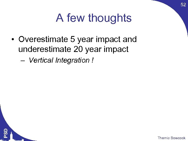 52 A few thoughts • Overestimate 5 year impact and underestimate 20 year impact