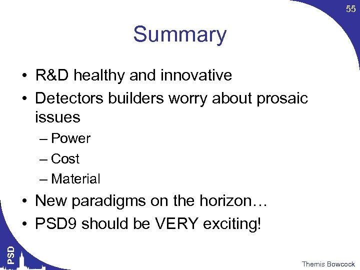 55 Summary • R&D healthy and innovative • Detectors builders worry about prosaic issues