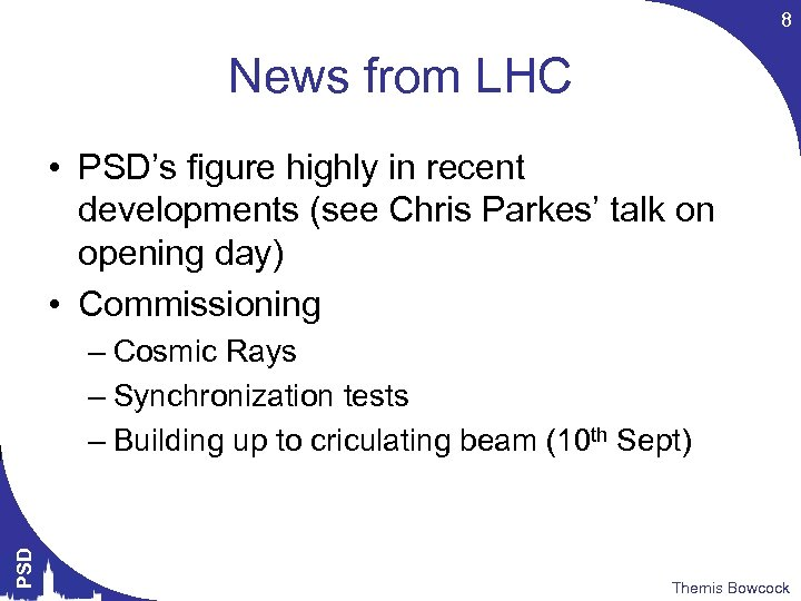 8 News from LHC • PSD's figure highly in recent developments (see Chris Parkes'