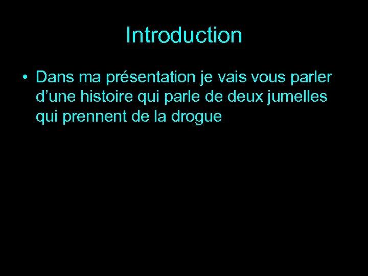 Introduction • Dans ma présentation je vais vous parler d'une histoire qui parle de