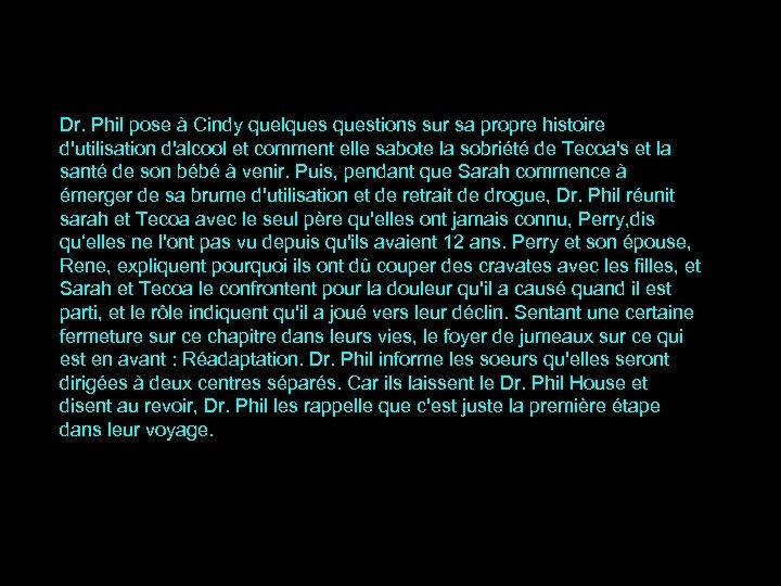 Dr. Phil pose à Cindy quelquestions sur sa propre histoire d'utilisation d'alcool et comment