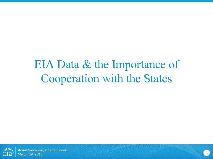 EIA Data & the Importance of Cooperation with the States Adam Sieminski, Energy Council