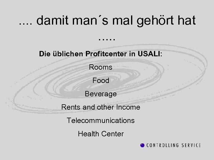 . . damit man´s mal gehört hat. . . Die üblichen Profitcenter in USALI: