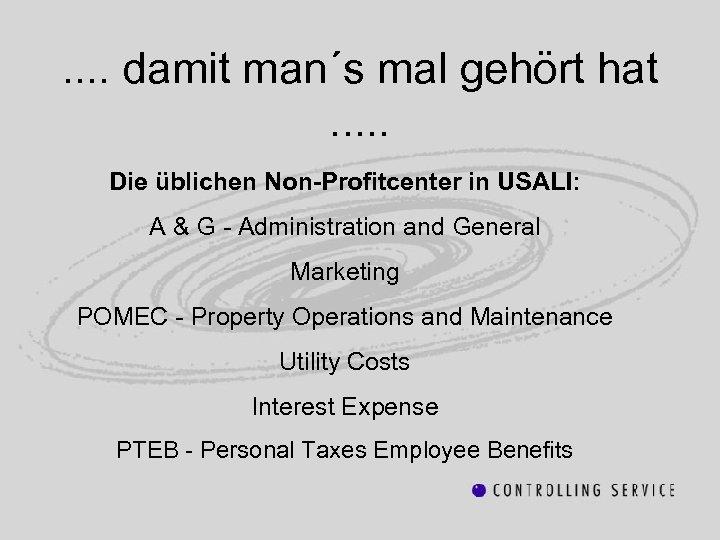 . . damit man´s mal gehört hat. . . Die üblichen Non-Profitcenter in USALI: