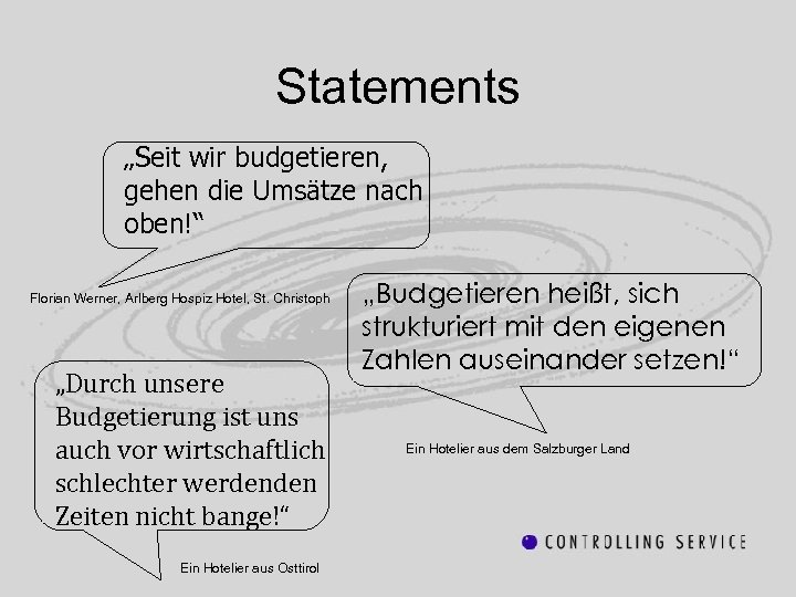 """Statements """"Seit wir budgetieren, gehen die Umsätze nach oben!"""" Florian Werner, Arlberg Hospiz Hotel,"""