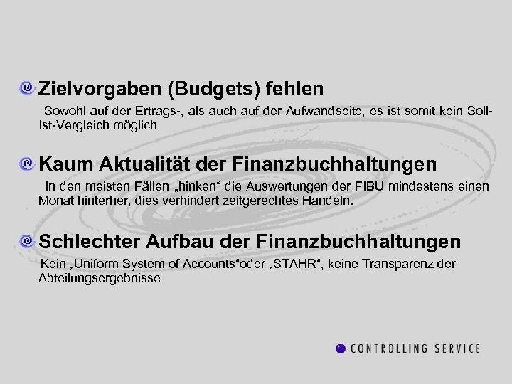 Zielvorgaben (Budgets) fehlen Sowohl auf der Ertrags-, als auch auf der Aufwandseite, es ist