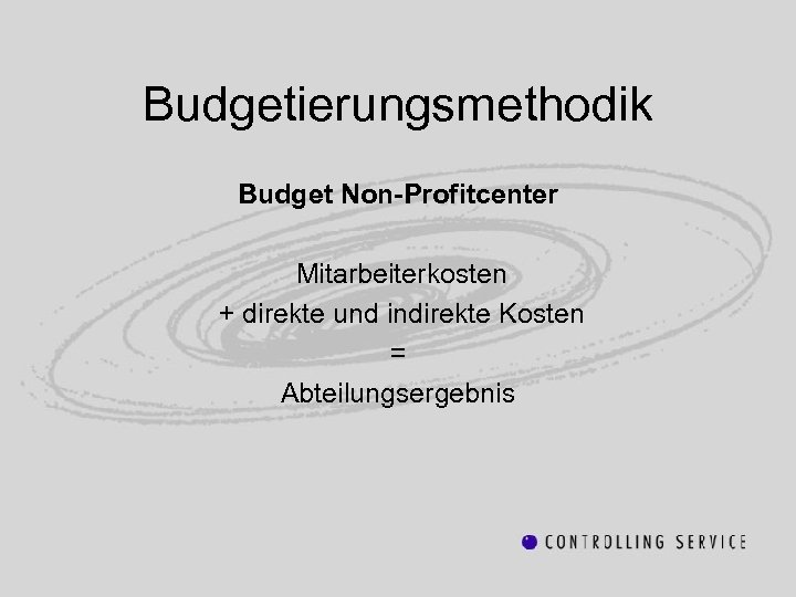 Budgetierungsmethodik Budget Non-Profitcenter Mitarbeiterkosten + direkte und indirekte Kosten = Abteilungsergebnis