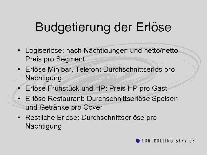 Budgetierung der Erlöse • Logiserlöse: nach Nächtigungen und netto/netto. Preis pro Segment • Erlöse
