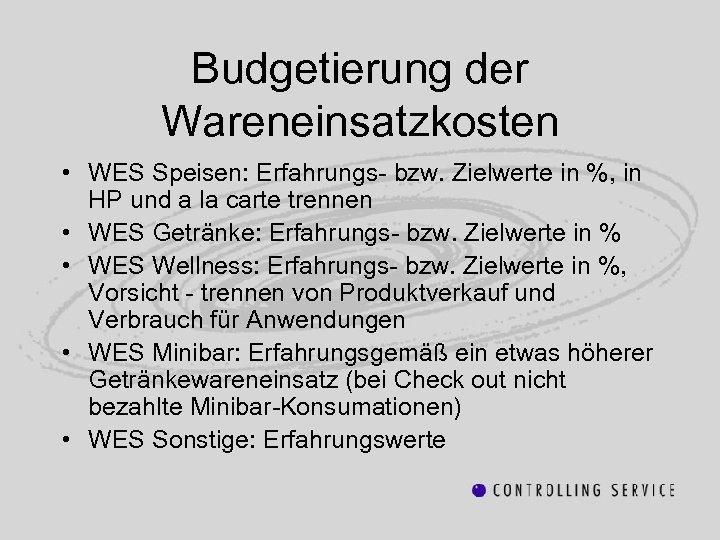 Budgetierung der Wareneinsatzkosten • WES Speisen: Erfahrungs- bzw. Zielwerte in %, in HP und