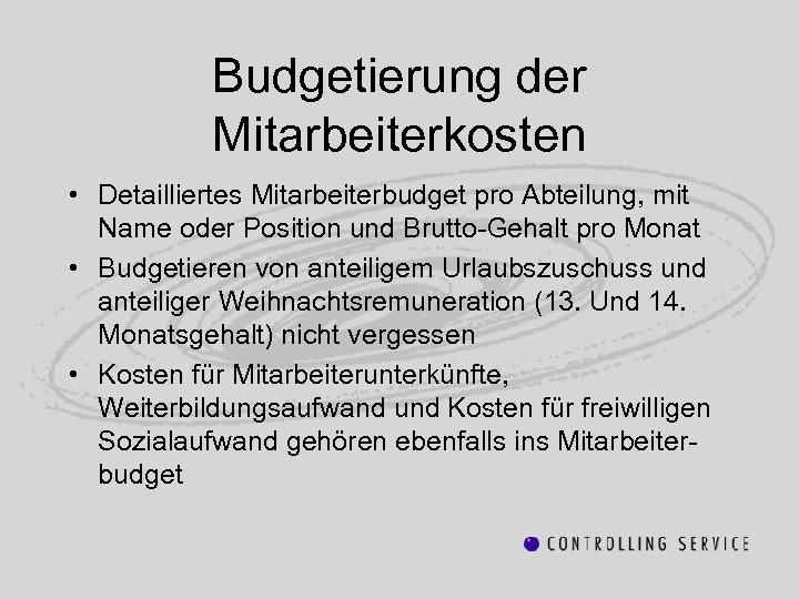 Budgetierung der Mitarbeiterkosten • Detailliertes Mitarbeiterbudget pro Abteilung, mit Name oder Position und Brutto-Gehalt