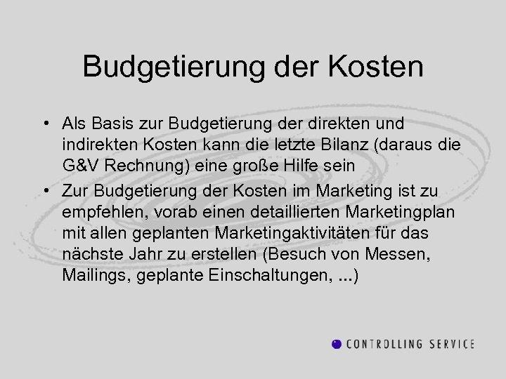 Budgetierung der Kosten • Als Basis zur Budgetierung der direkten und indirekten Kosten kann