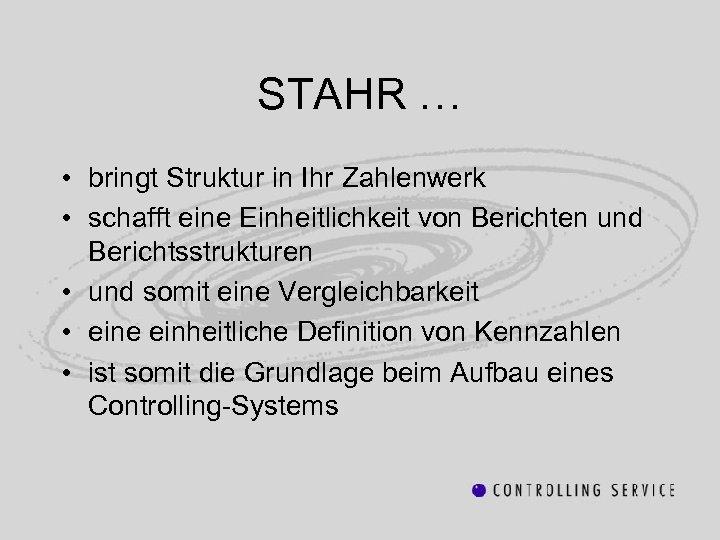 STAHR … • bringt Struktur in Ihr Zahlenwerk • schafft eine Einheitlichkeit von Berichten
