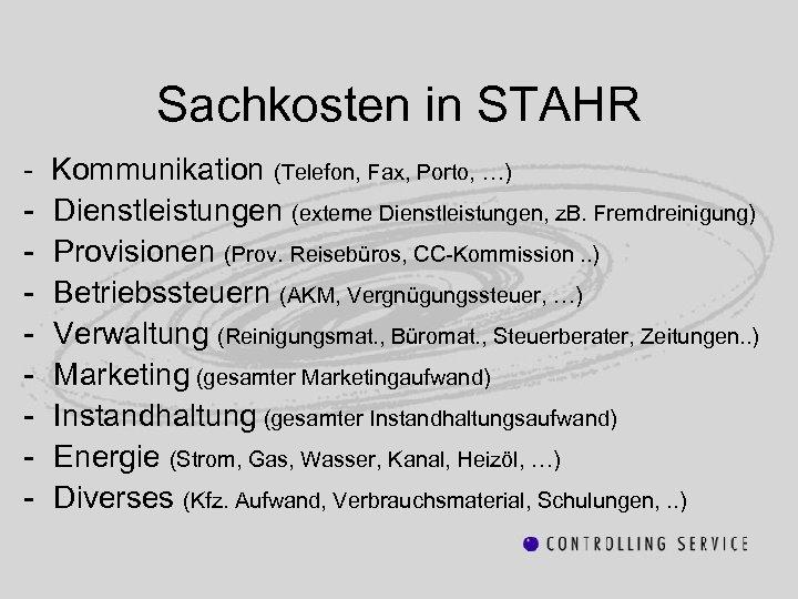 Sachkosten in STAHR - Kommunikation (Telefon, Fax, Porto, …) Dienstleistungen (externe Dienstleistungen, z. B.
