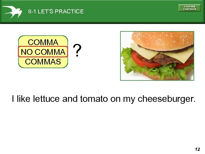 8 -1 LET'S PRACTICE COMMA NO COMMAS ? I like lettuce and tomato on