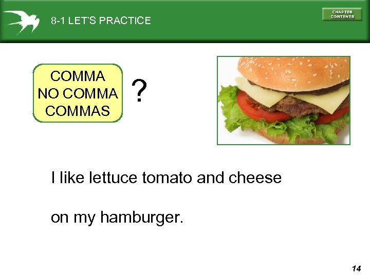 8 -1 LET'S PRACTICE COMMA NO COMMAS ? I like lettuce tomato and cheese