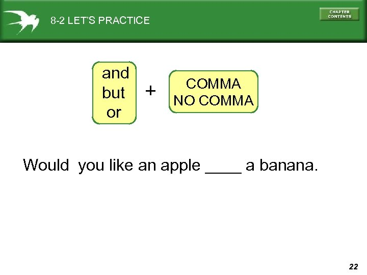 8 -2 LET'S PRACTICE and but or + COMMA NO COMMA Would you like