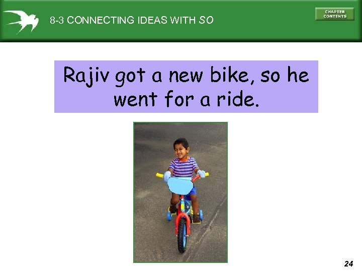 8 -3 CONNECTING IDEAS WITH SO Rajiv got a new bike, so he went
