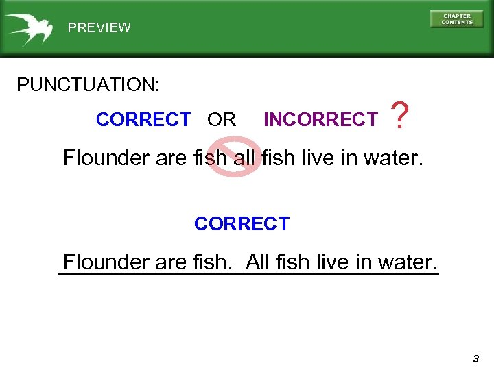 PREVIEW PUNCTUATION: CORRECT OR INCORRECT ? Flounder are fish all fish live in water.