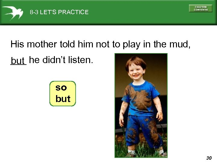 8 -3 LET'S PRACTICE His mother told him not to play in the mud,