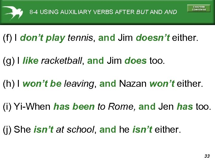 8 -4 USING AUXILIARY VERBS AFTER BUT AND (f) I don't play tennis, and