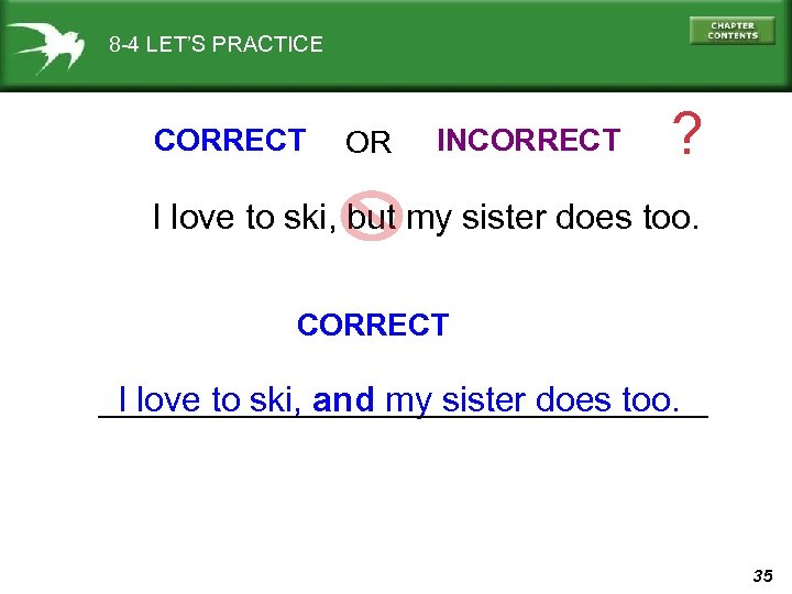 8 -4 LET'S PRACTICE CORRECT OR INCORRECT ? I love to ski, but my
