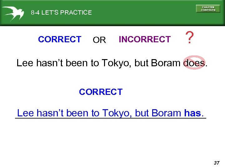8 -4 LET'S PRACTICE CORRECT OR INCORRECT ? Lee hasn't been to Tokyo, but