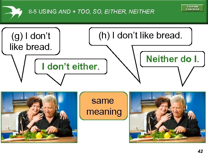 8 -5 USING AND + TOO, SO, EITHER, NEITHER (g) I don't like bread.