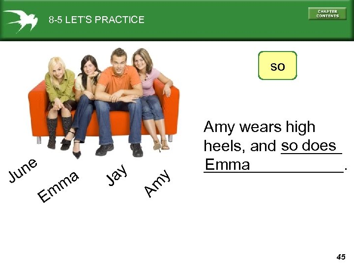 8 -5 LET'S PRACTICE y Amy wears high so does heels, and _______ Emma