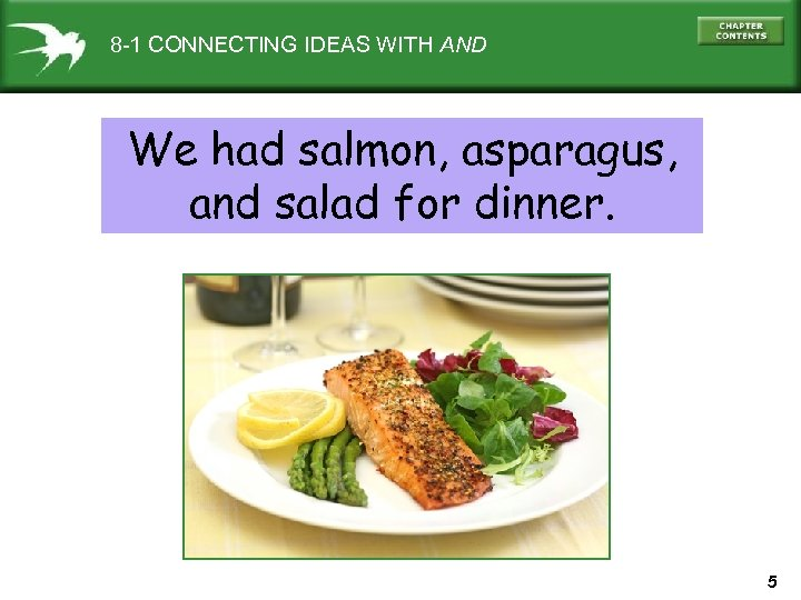 8 -1 CONNECTING IDEAS WITH AND We had salmon, asparagus, and salad for dinner.
