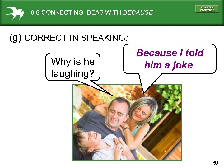 8 -6 CONNECTING IDEAS WITH BECAUSE (g) CORRECT IN SPEAKING: Why is he laughing?