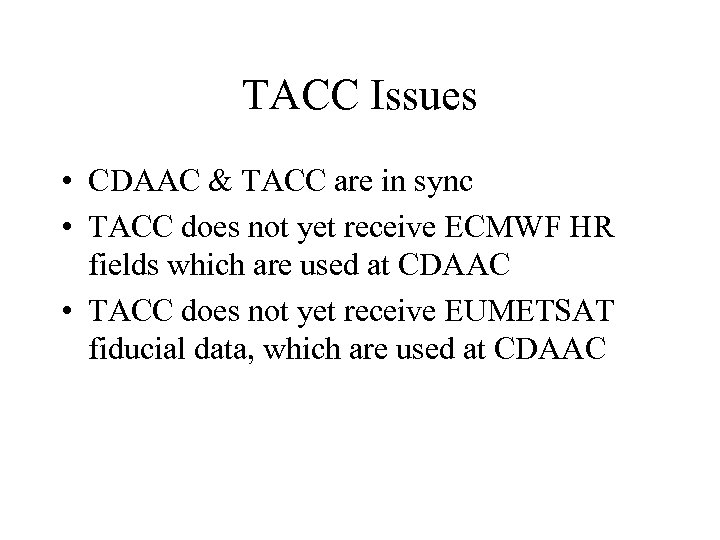 TACC Issues • CDAAC & TACC are in sync • TACC does not yet