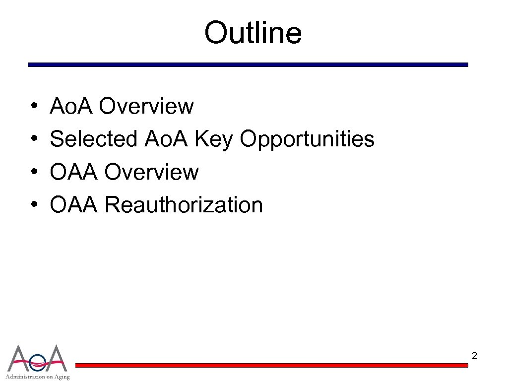 Outline • • Ao. A Overview Selected Ao. A Key Opportunities OAA Overview OAA
